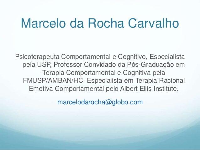 Marcelo da Rocha Carvalho Psicoterapeuta Comportamental e Cognitivo, Especialista pela USP, Professor Convidado da Pós-Gra...