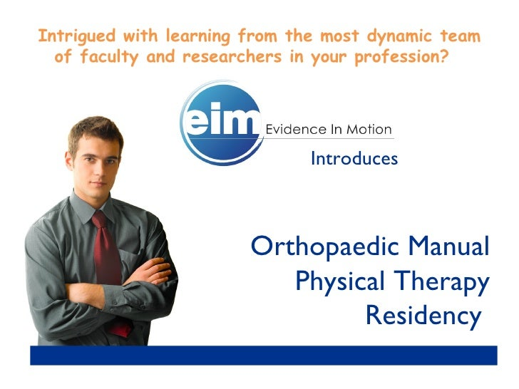 Introduces Orthopaedic Manual Physical Therapy Residency  Intrigued with learning from the most dynamic team of faculty an...