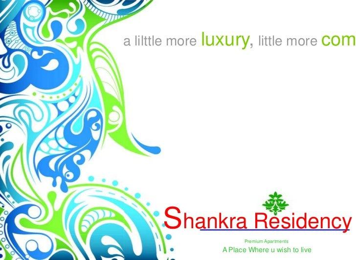 a lilttle more luxury, little more com      Shankra Residency                      Premium Apartments                A Pla...