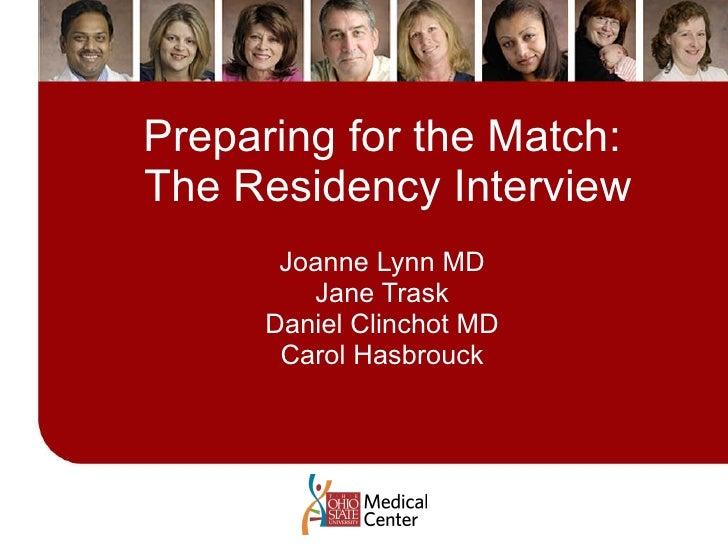Preparing for the Match:  The Residency Interview Joanne Lynn MD Jane Trask Daniel Clinchot MD Carol Hasbrouck