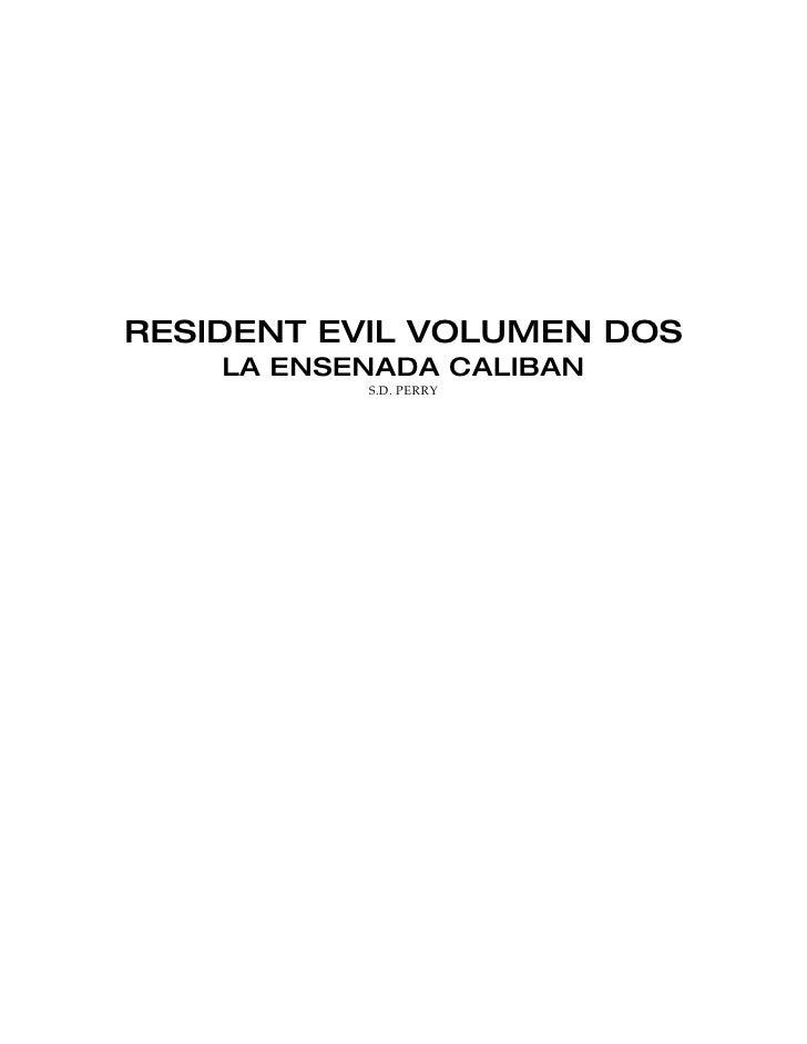 RESIDENT EVIL VOLUMEN DOS     LA ENSENADA CALIBAN            S.D. PERRY