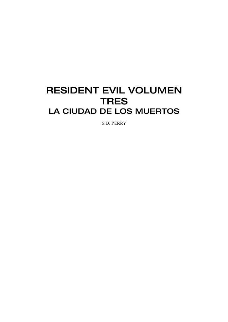 RESIDENT EVIL VOLUMEN         TRES LA CIUDAD DE LOS MUERTOS          S.D. PERRY