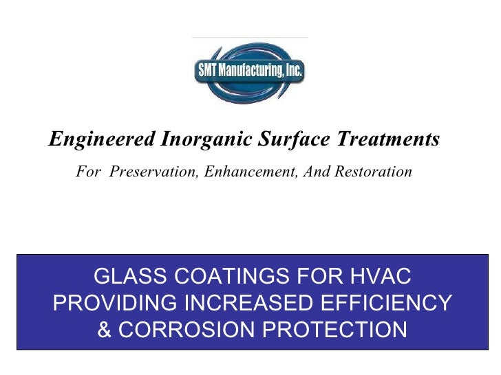 GLASS COATINGS FOR HVAC PROVIDING INCREASED EFFICIENCY & CORROSION PROTECTION Engineered Inorganic Surface Treatments   Fo...