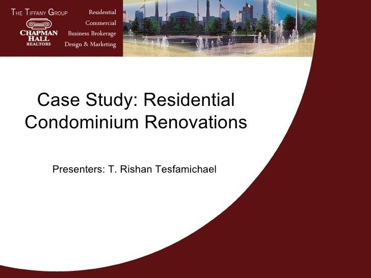 Case Study: Residential Condominium Renovations Presenters: T. Rishan Tesfamichael