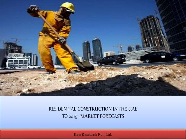 RESIDENTIAL CONSTRUCTION IN THE UAE TO 2019 : MARKET FORECASTS Ken Research Pvt. Ltd.Ken Research Pvt. Ltd.