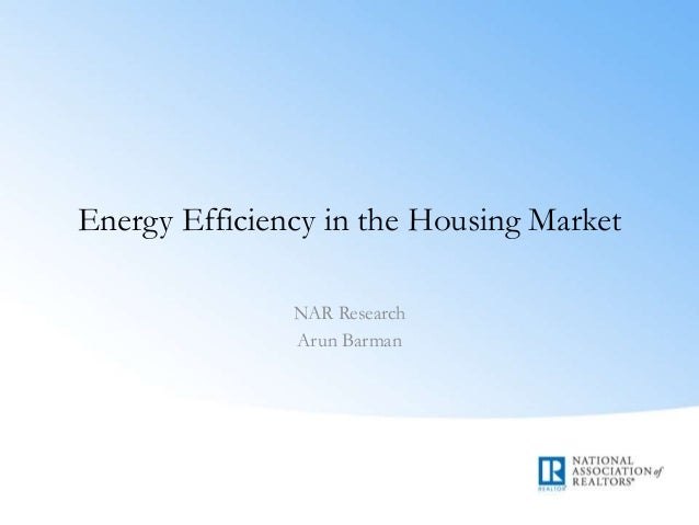 Energy Efficiency in the Housing Market NAR Research Arun Barman