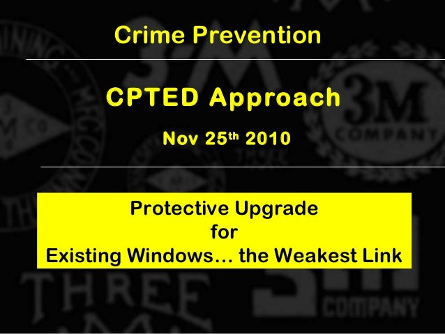 CPTED Approach Nov 25th 2010 Protective Upgrade for Existing Windows… the Weakest Link Crime Prevention