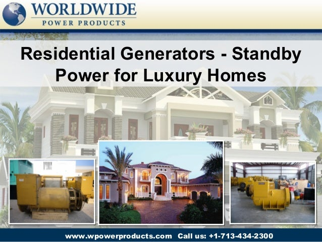 Residential Generators - Standby   Power for Luxury Homes     www.wpowerproducts.com Call us: +1-713-434-2300