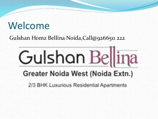 Welcome  Gulshan Homz Bellina Noida,Call@9266511 222