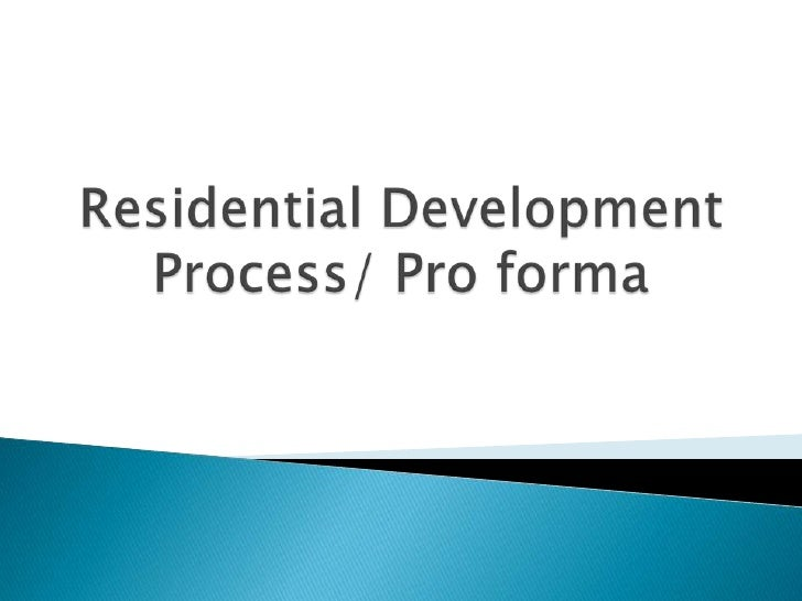Residential DevelopmentProcess/ Pro forma<br />