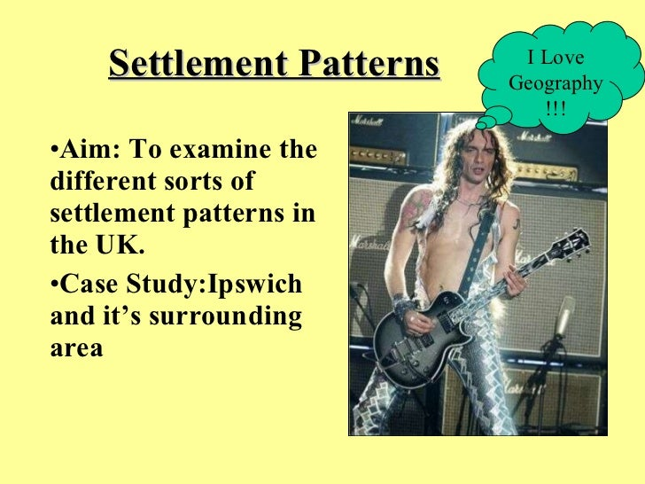 Settlement Patterns <ul><li>Aim: To examine the different sorts of  settlement patterns in the UK. </li></ul><ul><li>Case ...