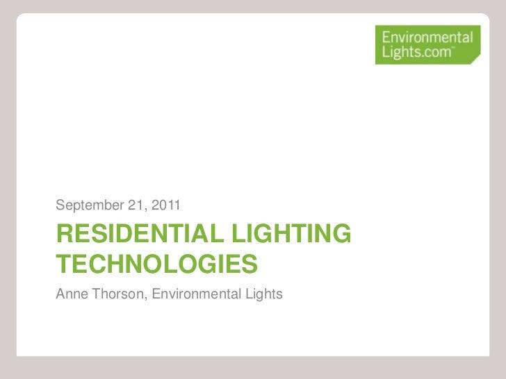 September 21, 2011RESIDENTIAL LIGHTINGTECHNOLOGIESAnne Thorson, Environmental Lights