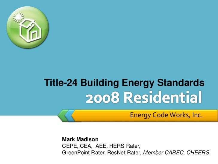 Title-24 Building Energy Standards                          Energy Code Works, Inc.   Mark Madison   CEPE, CEA, AEE, HERS ...