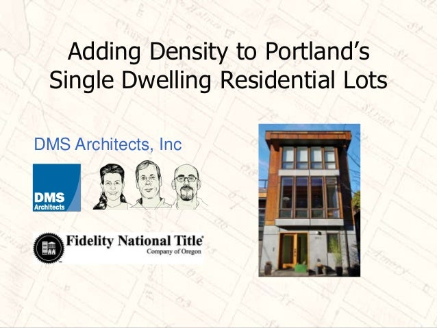 Adding Density to Portland's Single Dwelling Residential Lots DMS Architects, Inc