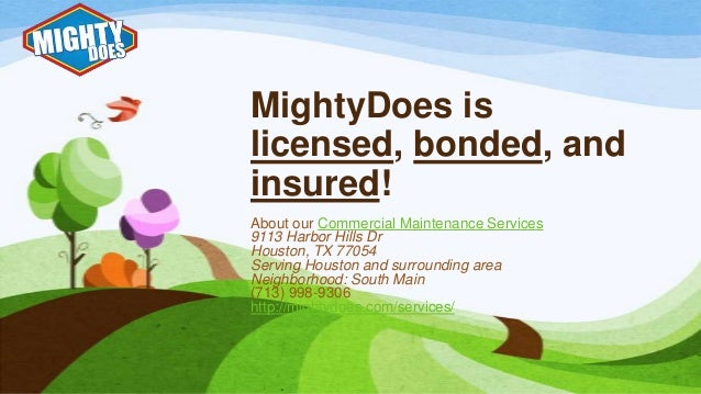 MightyDoes is licensed, bonded, and insured! About our Commercial Maintenance Services 9113 Harbor Hills Dr Houston, TX 77...