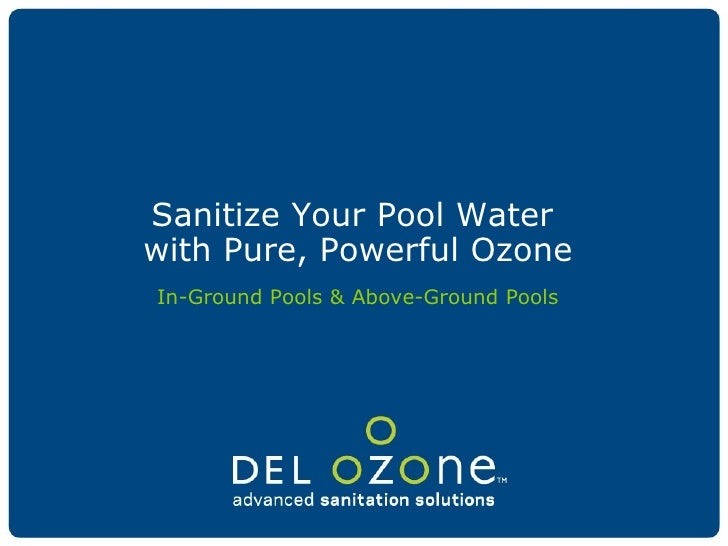 Sanitize Your Pool Water  with Pure, Powerful Ozone In-Ground Pools & Above-Ground Pools