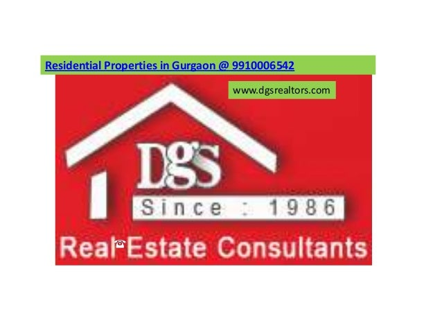 Residential Properties in Gurgaon @ 9910006542                                  www.dgsrealtors.com