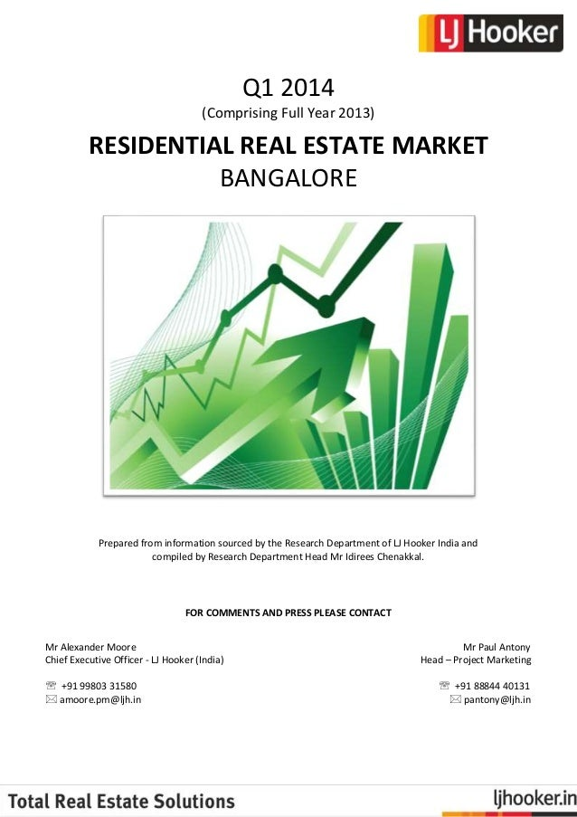 Q1 2014 (Comprising Full Year 2013)  RESIDENTIAL REAL ESTATE MARKET BANGALORE  Prepared from information sourced by the Re...