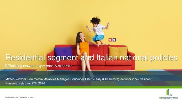 Residential segment and Italian national policies REbuilding network experience & expertise Confidential Property of REbui...
