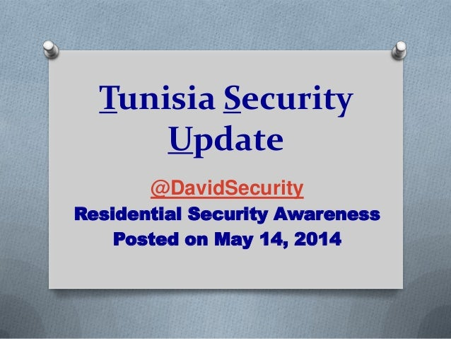 Tunisia Security Update @DavidSecurity Residential Security Awareness Posted on May 14, 2014