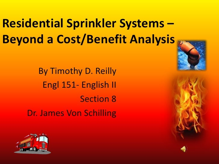 Residential Sprinkler Systems – Beyond a Cost/Benefit Analysis<br />By Timothy D. Reilly<br />Engl 151- English II<br />Se...
