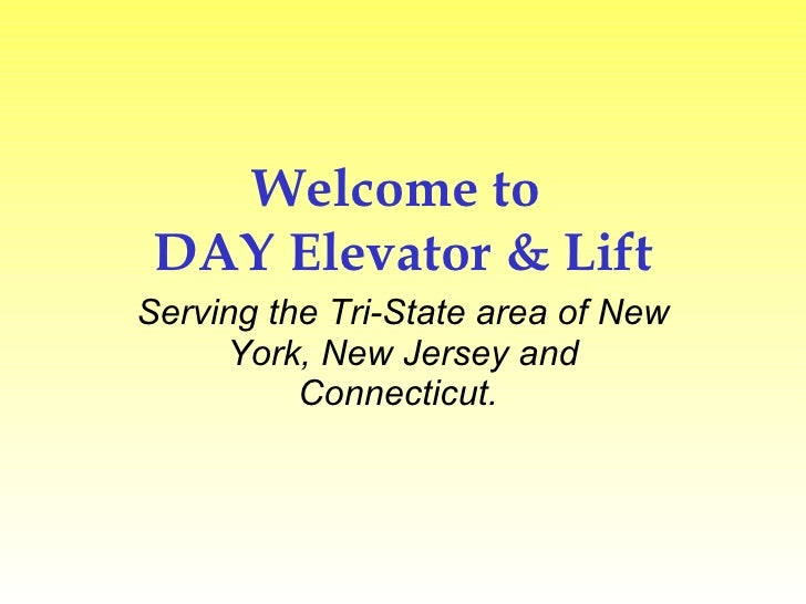 Welcome to  DAY Elevator & Lift Serving the Tri-State area of New York, New Jersey and Connecticut.