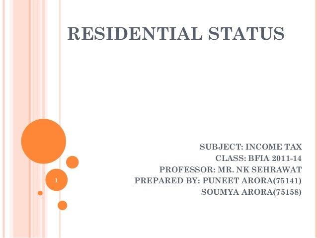 RESIDENTIAL STATUS SUBJECT: INCOME TAX CLASS: BFIA 2011-14 PROFESSOR: MR. NK SEHRAWAT PREPARED BY: PUNEET ARORA(75141) SOU...