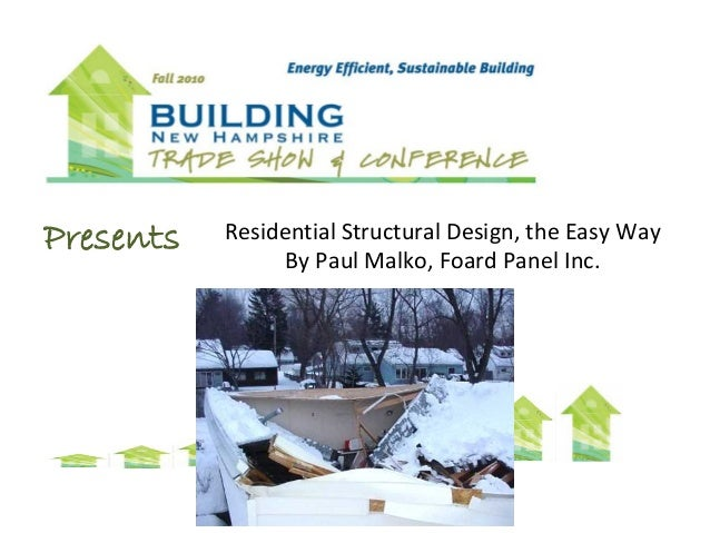 Presents Residential Structural Design, the Easy Way By Paul Malko, Foard Panel Inc.