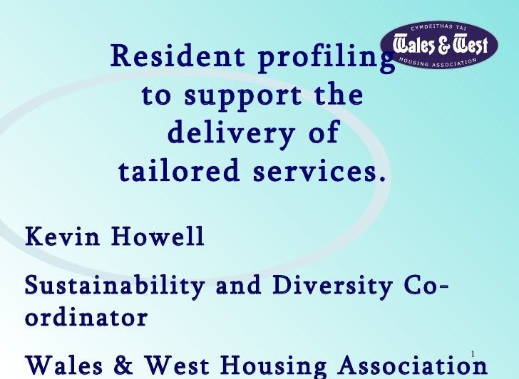 Resident profiling to support the delivery of tailored services. Kevin Howell Sustainability and Diversity Co-ordinator Wa...