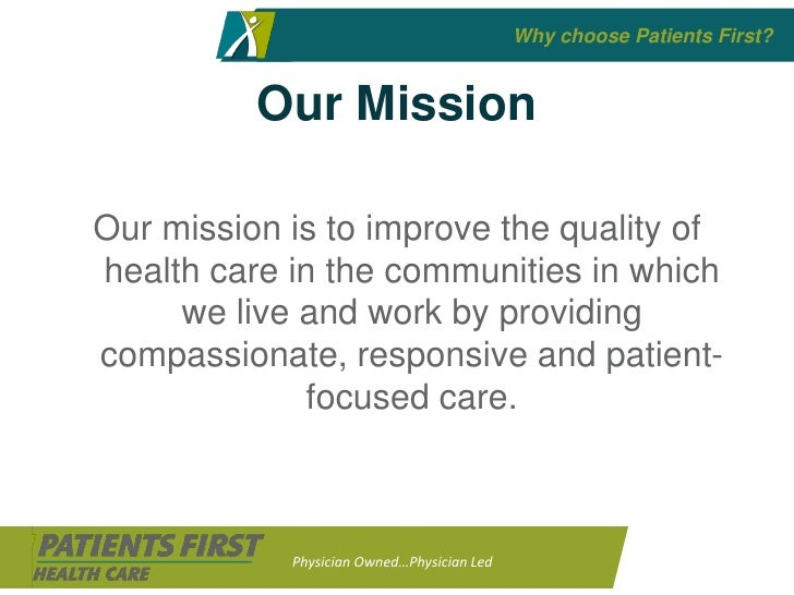 Why choose Patients First?             Our Mission  Our mission is to improve the quality of health care in the communitie...