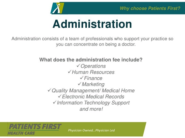 Why choose Patients First?                       Administration Administration consists of a team of professionals who sup...