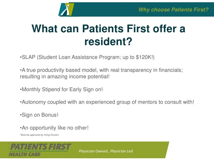 Why choose Patients First?             What can Patients First offer a                    resident? •SLAP (Student Loan As...