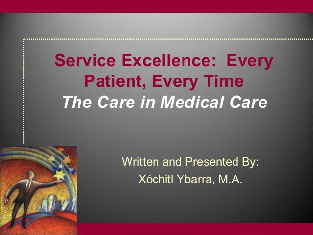 © WHITE MEMORIAL MEDICAL CENTERModule 2 Service Excellence: Every Patient, Every Time The Care in Medical Care Written and...