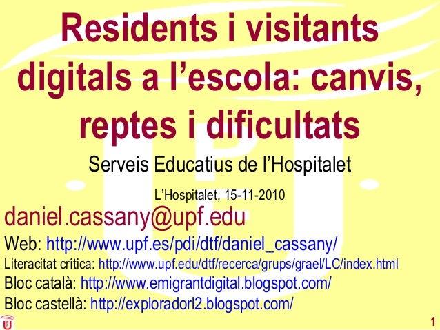 1 Residents i visitants digitals a l'escola: canvis, reptes i dificultats Serveis Educatius de l'Hospitalet L'Hospitalet, ...