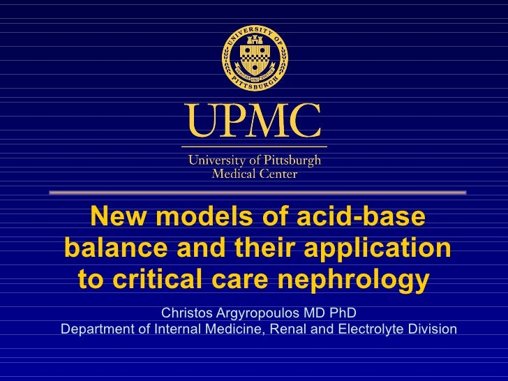 New models of acid-base balance and their application to critical care nephrology  Christos Argyropoulos MD PhD Department...