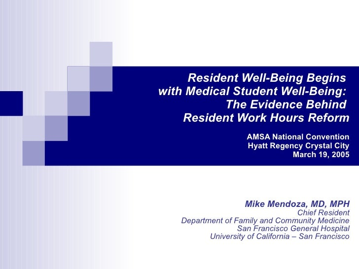 Resident Well-Being Begins  with Medical Student Well-Being:   The Evidence Behind  Resident Work Hours Reform AMSA Nation...