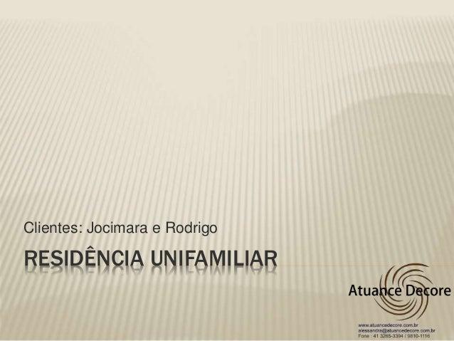 RESIDÊNCIA UNIFAMILIAR Clientes: Jocimara e Rodrigo