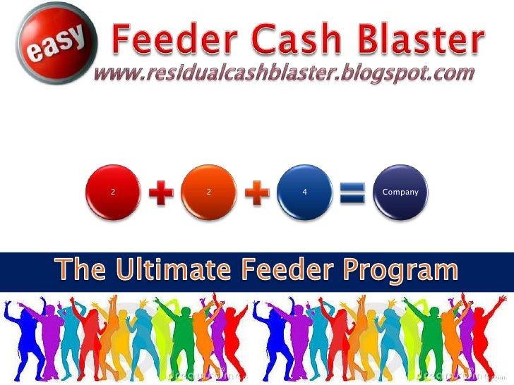 Feeder Cash Blaster<br />www.residualcashblaster.blogspot.com<br />The Ultimate Feeder Program<br />