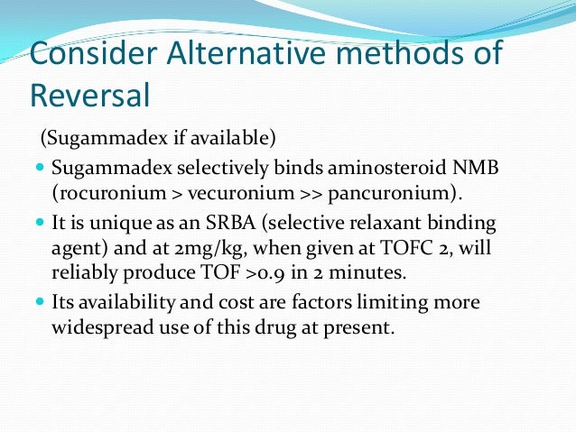 new anesthesis muscle relaxant reversal agent Medical community is in need for a better reversal agent that can both quickly and completely reverse muscle paralysis without the need to manage unwanted side effects.
