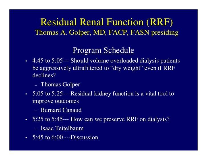 Residual Renal Function (RRF)    Thomas A. Golper, MD, FACP, FASN presiding                    Program Schedule•   4:45 to...
