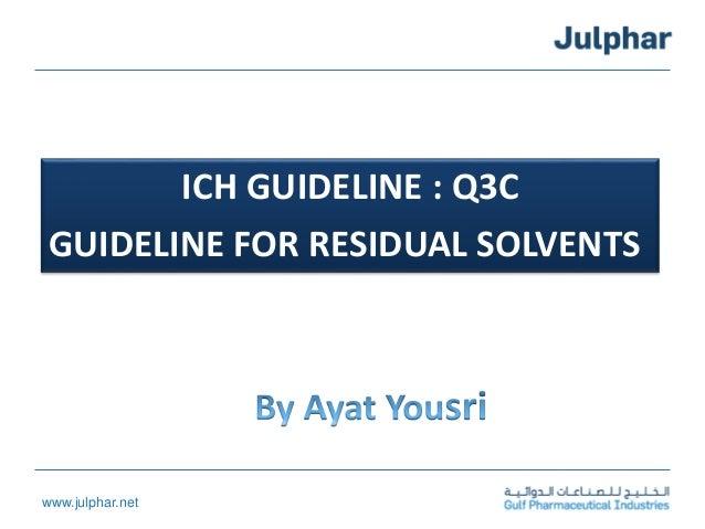 www.julphar.net ICH GUIDELINE : Q3C GUIDELINE FOR RESIDUAL SOLVENTS