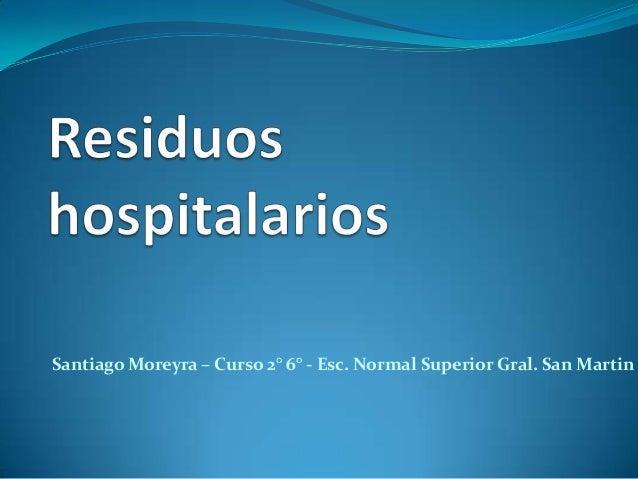 Santiago Moreyra – Curso 2° 6° - Esc. Normal Superior Gral. San Martin