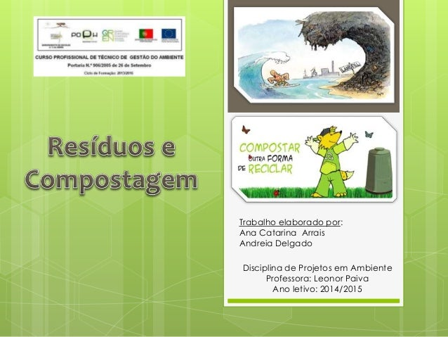 Trabalho elaborado por:  Ana Catarina Arrais  Andreia Delgado  Disciplina de Projetos em Ambiente  Professora: Leonor Paiv...
