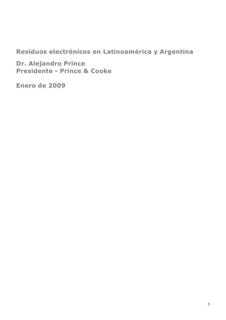 Residuos electrónicos en Latinoamérica y Argentina Dr. Alejandro Prince Presidente - Prince & Cooke  Enero de 2009        ...
