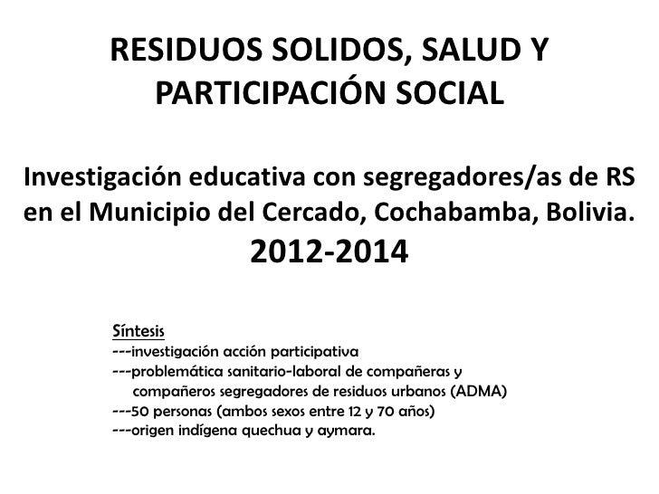 RESIDUOS SOLIDOS, SALUD Y PARTICIPACIÓN SOCIALInvestigación educativa con segregadores/as de RS en el Municipio del Cercad...
