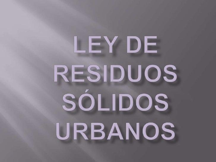 Ley de residuos sólidos urbanos <br />