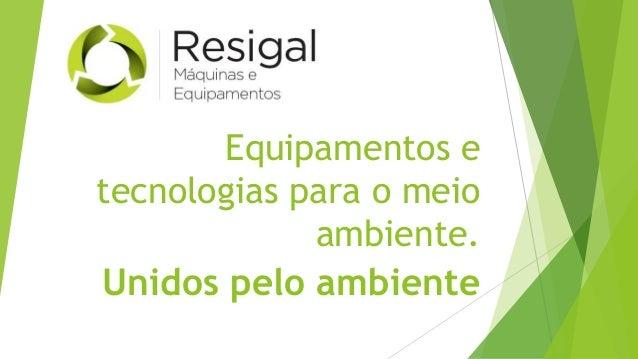 Equipamentos e tecnologias para o meio ambiente. Unidos pelo ambiente