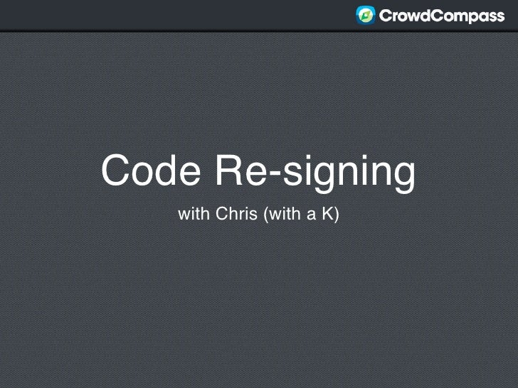 Code Re-signing   with Chris (with a K)