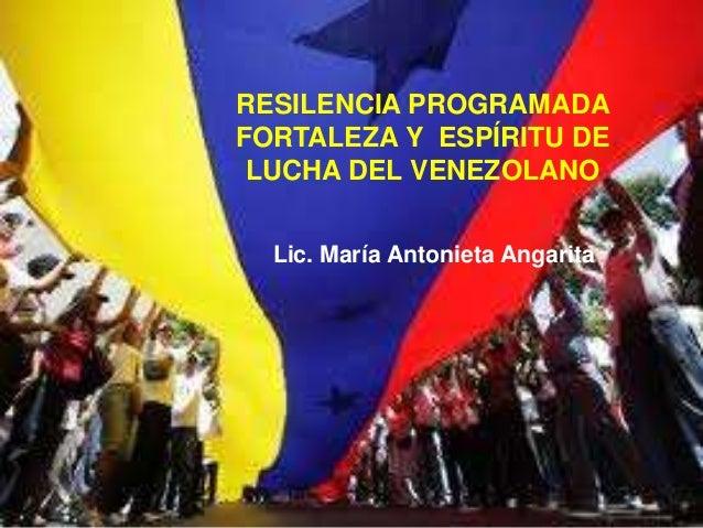 RESILENCIA PROGRAMADAFORTALEZA Y ESPÍRITU DELUCHA DEL VENEZOLANOLic. María Antonieta Angarita