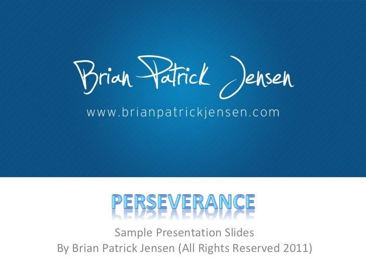 Sample Presentation Slides By Brian Patrick Jensen (All Rights Reserved 2011)